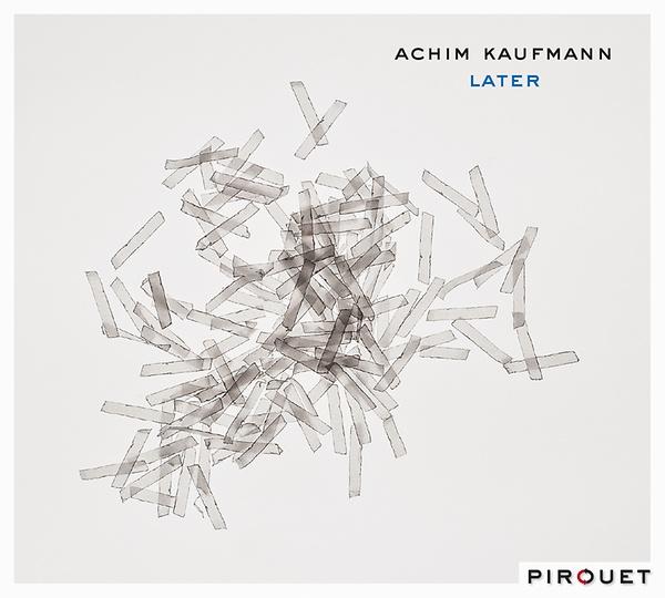 Achim Kaufmann - Later/ Pirouet PIT3084/CD €17,95.