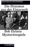 Heinrich Detering: Die Stimmen aus der Unterwelt – Bob Dylans Mysterienspiele/ C.H.Beck 97834066887686/ Buch, ca. Seiten, € 19,95