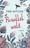 Parallelwelt: Roman von Tine Wittler