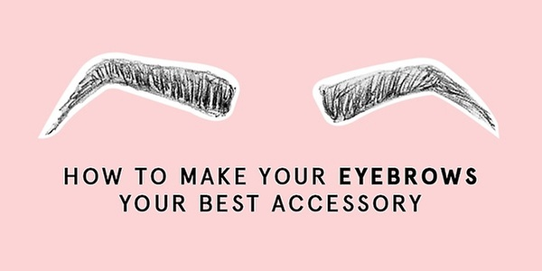 How To Make Your Eyebrows Your Best Accessory