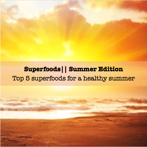 Superfoods || Summer Edition Part I