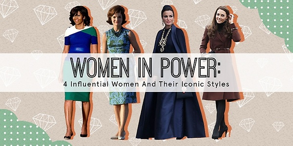 WOMEN IN POWER: 4 Influential Women And Their Iconic Style